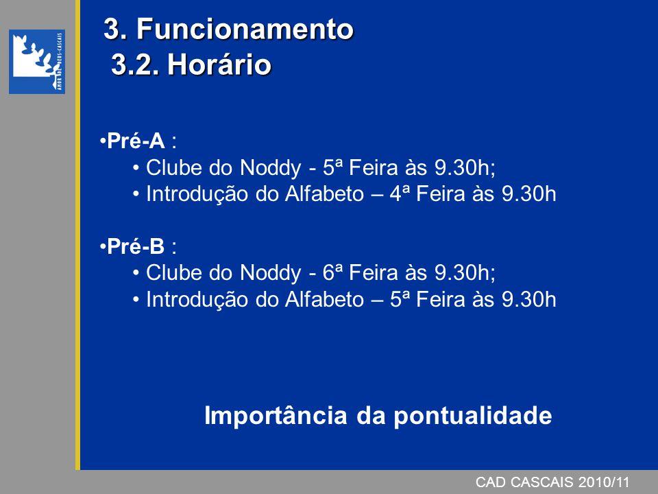 CAD CASCAIS 2006/07 3. Funcionamento 3.2. Horário 3. Funcionamento 3.2. Horário CAD CASCAIS 2010/11 Pré-A : Clube do Noddy - 5ª Feira às 9.30h; Introd