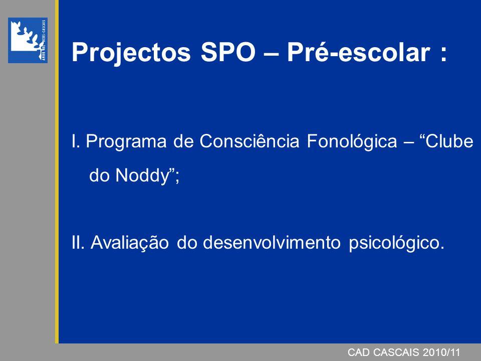 """CAD CASCAIS 2006/07CAD CASCAIS 2010/11 Projectos SPO – Pré-escolar : I. Programa de Consciência Fonológica – """"Clube do Noddy""""; II. Avaliação do desenv"""