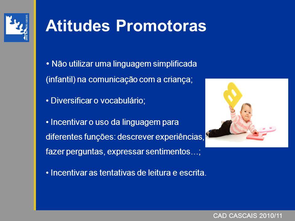 CAD CASCAIS 2006/07CAD CASCAIS 2010/11 Não utilizar uma linguagem simplificada (infantil) na comunicação com a criança; Diversificar o vocabulário; In