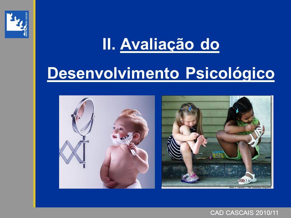 CAD CASCAIS 2006/07 II. Avaliação do Desenvolvimento Psicológico CAD CASCAIS 2010/11