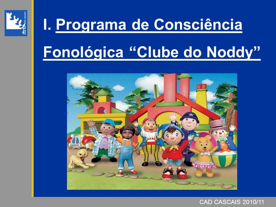 """CAD CASCAIS 2006/07 I. Programa de Consciência Fonológica """"Clube do Noddy"""" CAD CASCAIS 2010/11"""