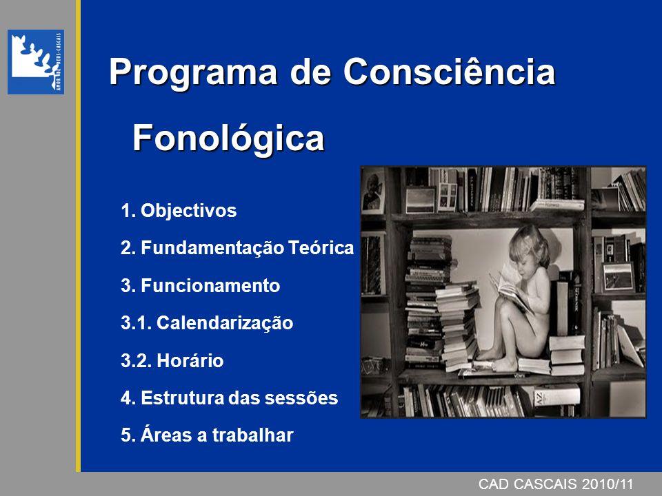 CAD CASCAIS 2006/07 Programa de Consciência Fonológica Programa de Consciência Fonológica 1. Objectivos 2. Fundamentação Teórica 3. Funcionamento 3.1.