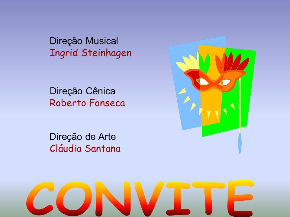 Direção Cênica Direção Musical Direção de Arte Ingrid Steinhagen Roberto Fonseca Cláudia Santana