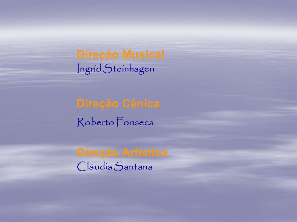 Direção Cênica Direção Musical Direção Artística Ingrid Steinhagen Roberto Fonseca Cláudia Santana