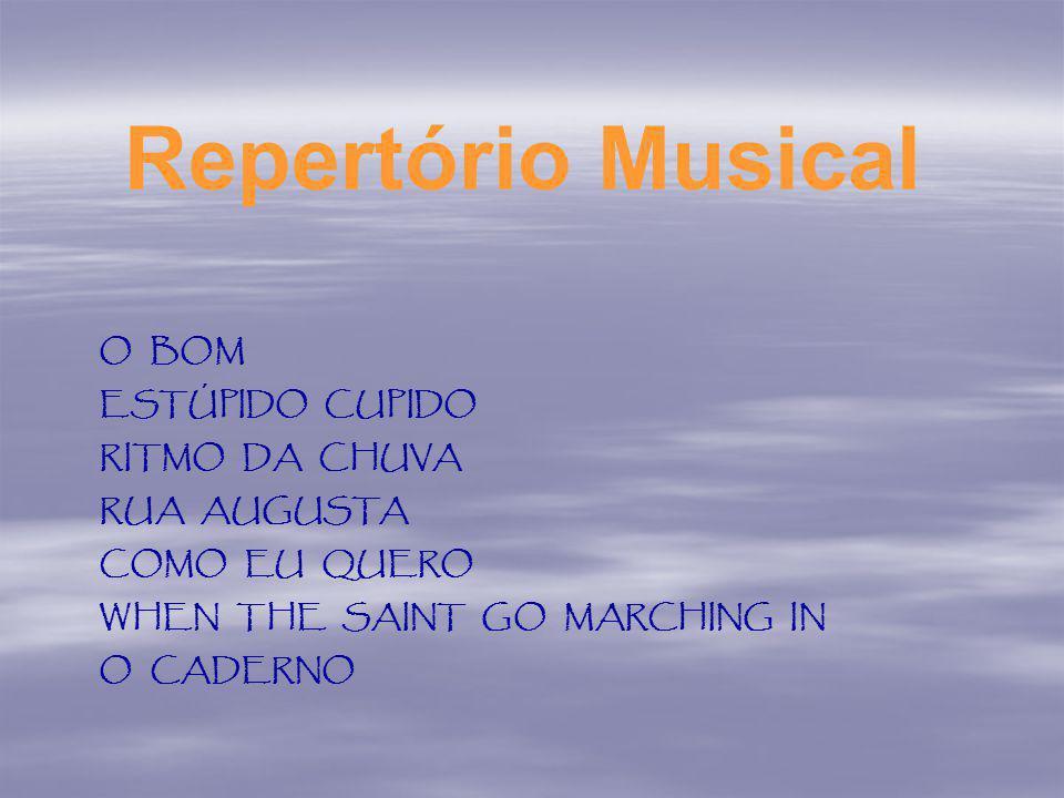 Repertório Musical O BOM ESTÚPIDO CUPIDO RITMO DA CHUVA RUA AUGUSTA COMO EU QUERO WHEN THE SAINT GO MARCHING IN O CADERNO