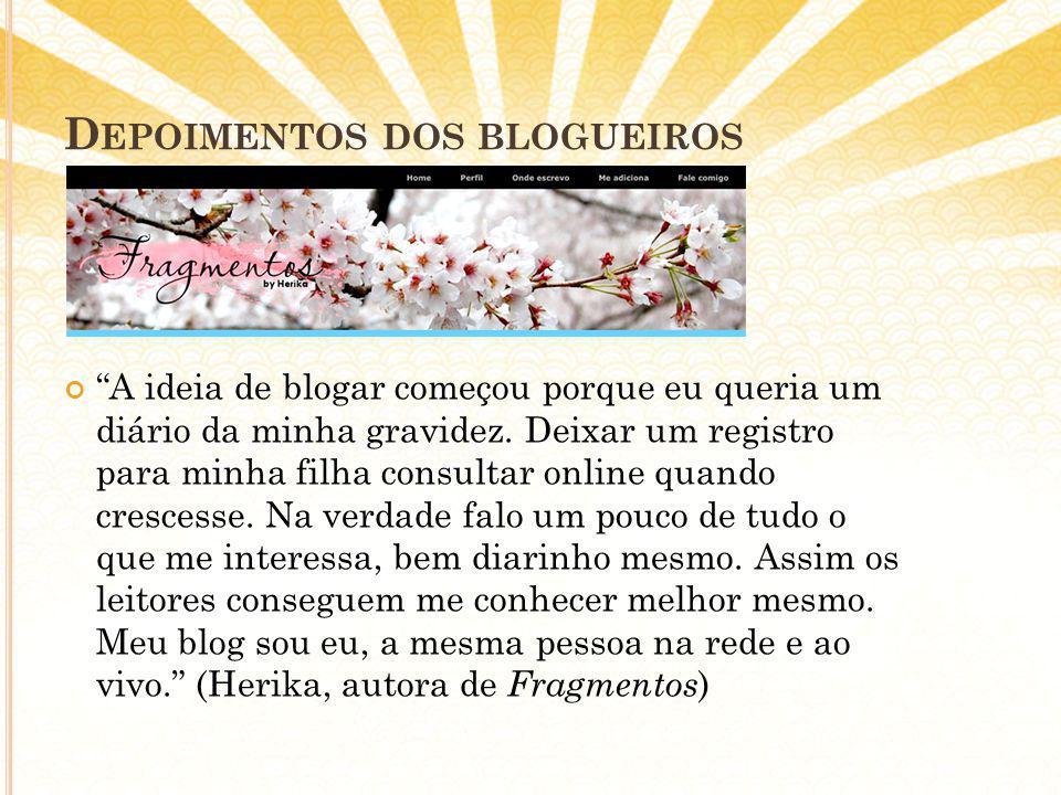 D EPOIMENTOS DOS BLOGUEIROS A ideia de blogar começou porque eu queria um diário da minha gravidez.