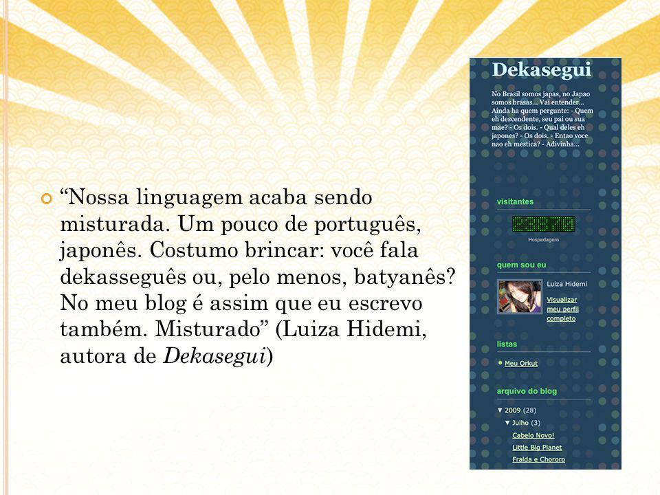 Nossa linguagem acaba sendo misturada.Um pouco de português, japonês.