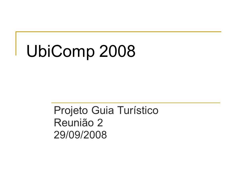 UbiComp 2008 Projeto Guia Turístico Reunião 2 29/09/2008