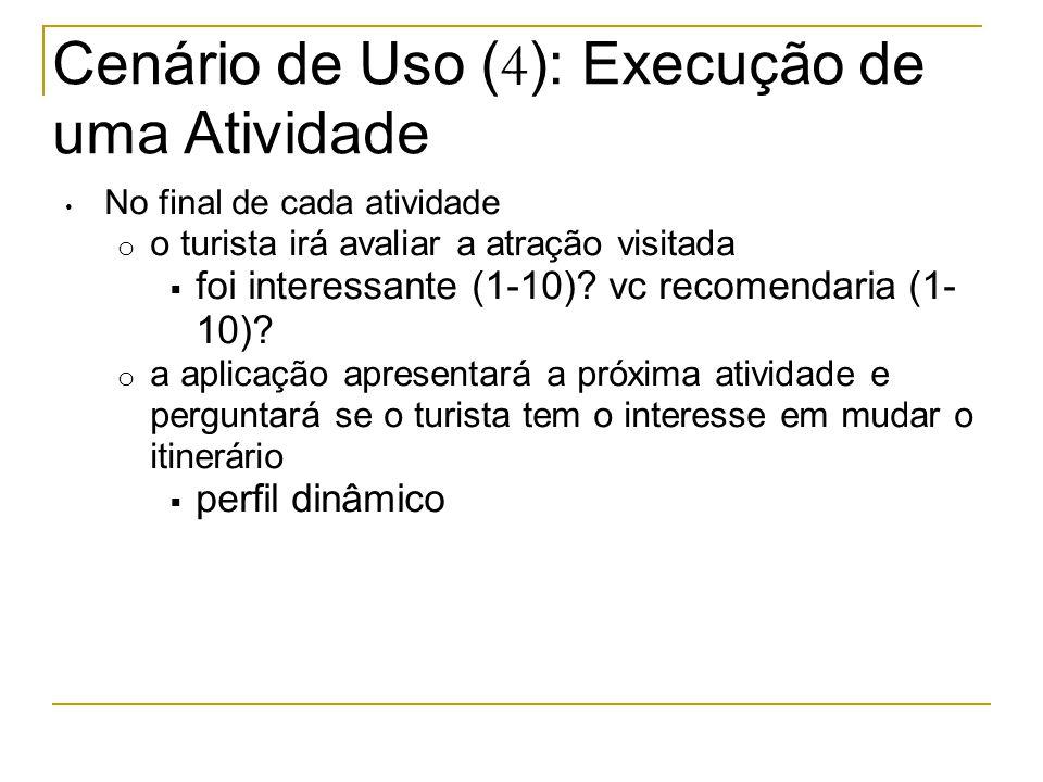 Cenário de Uso ( 4 ): Execução de uma Atividade No final de cada atividade o o turista irá avaliar a atração visitada  foi interessante (1-10).