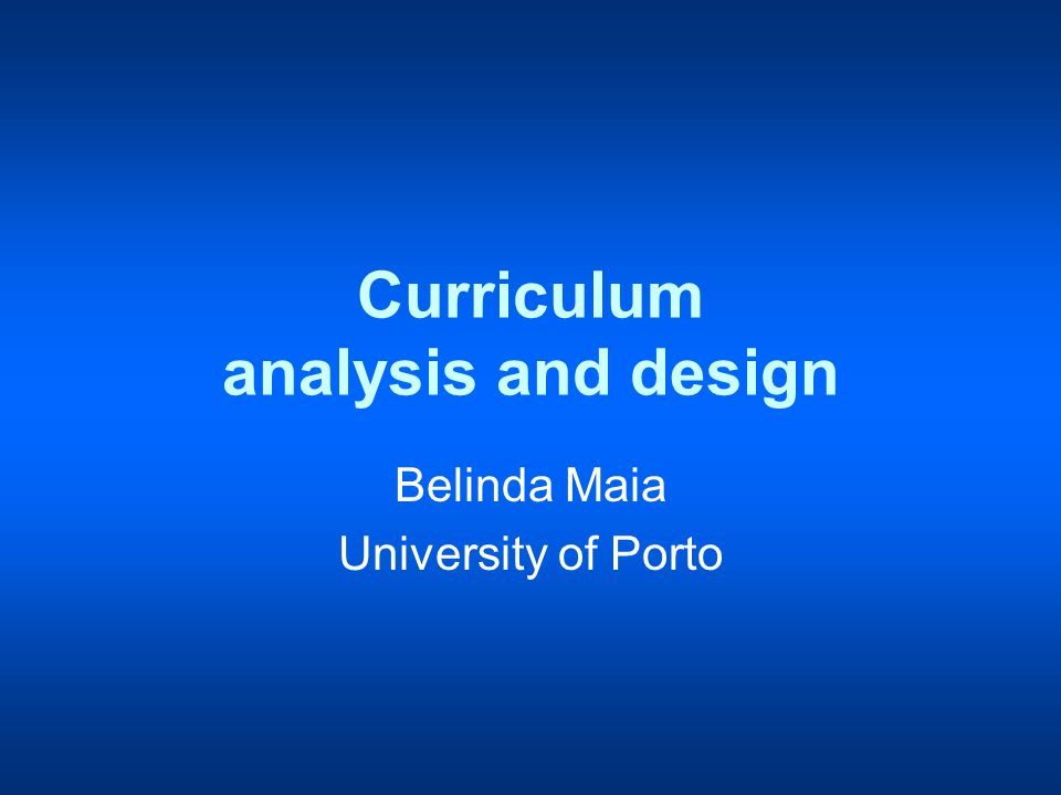 Curriculum analysis and design Belinda Maia University of Porto