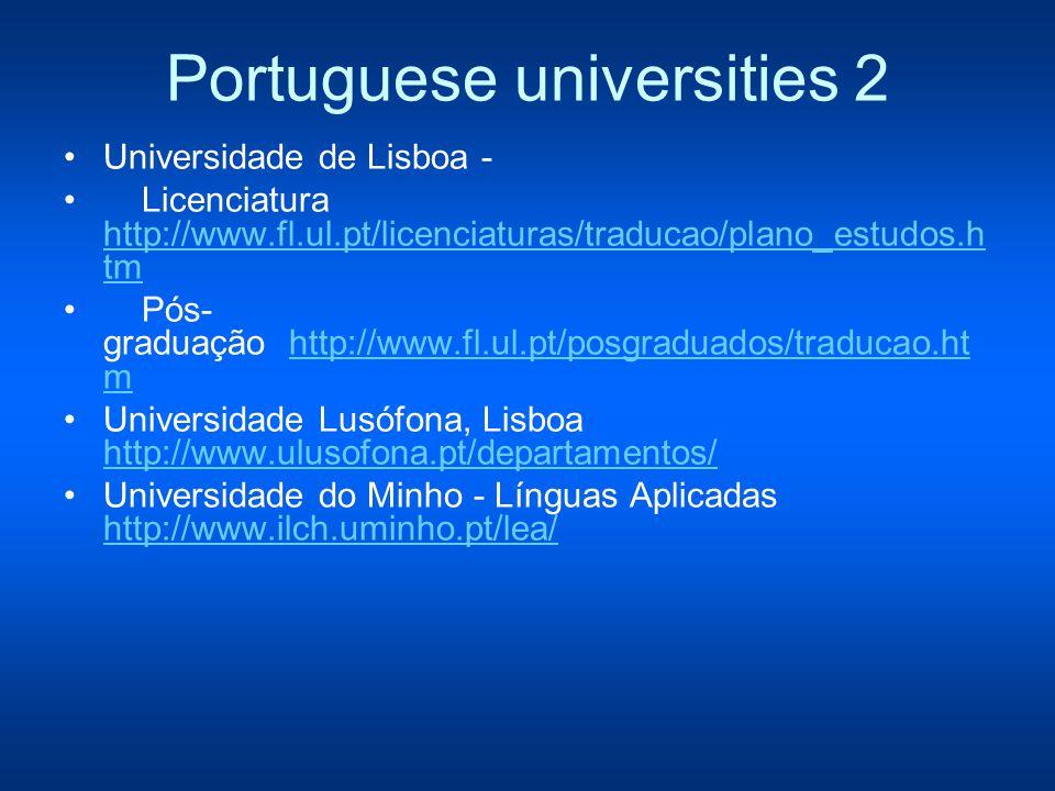 Portuguese universities 2 Universidade de Lisboa - Licenciatura http://www.fl.ul.pt/licenciaturas/traducao/plano_estudos.h tm http://www.fl.ul.pt/licenciaturas/traducao/plano_estudos.h tm Pós- graduação http://www.fl.ul.pt/posgraduados/traducao.ht mhttp://www.fl.ul.pt/posgraduados/traducao.ht m Universidade Lusófona, Lisboa http://www.ulusofona.pt/departamentos/ http://www.ulusofona.pt/departamentos/ Universidade do Minho - Línguas Aplicadas http://www.ilch.uminho.pt/lea/ http://www.ilch.uminho.pt/lea/