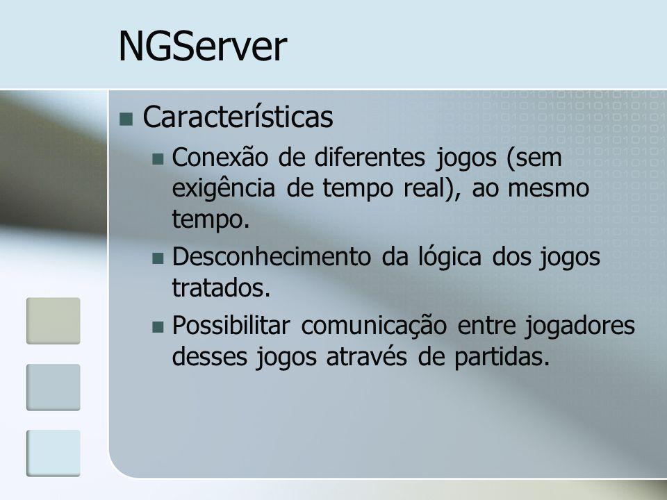 NGServer Características Conexão de diferentes jogos (sem exigência de tempo real), ao mesmo tempo. Desconhecimento da lógica dos jogos tratados. Poss