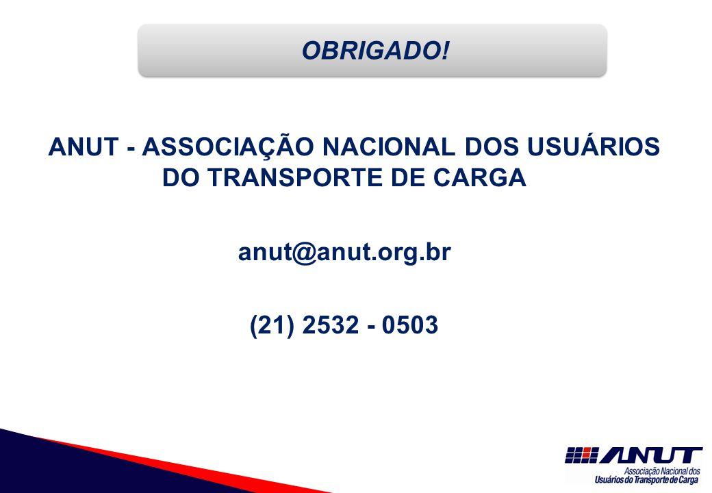 NECESSIDADES ANUT - ASSOCIAÇÃO NACIONAL DOS USUÁRIOS DO TRANSPORTE DE CARGA anut@anut.org.br (21) 2532 - 0503 OBRIGADO!