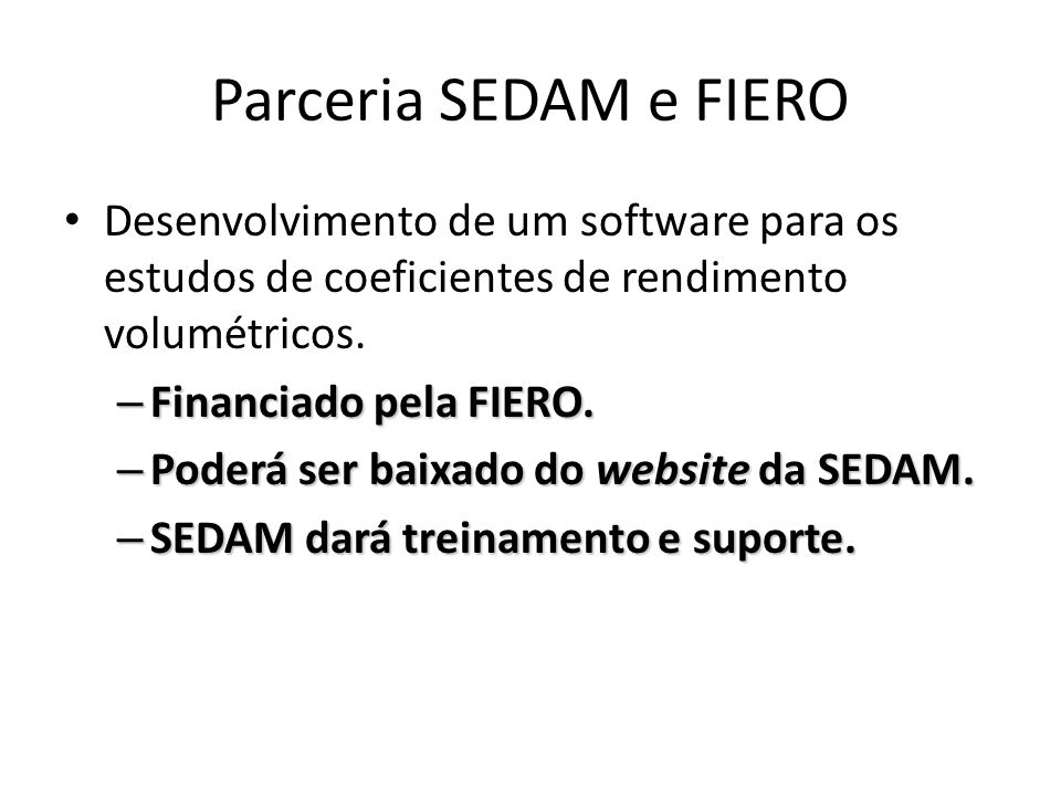 Parceria SEDAM e FIERO Desenvolvimento de um software para os estudos de coeficientes de rendimento volumétricos. – Financiado pela FIERO. – Poderá se