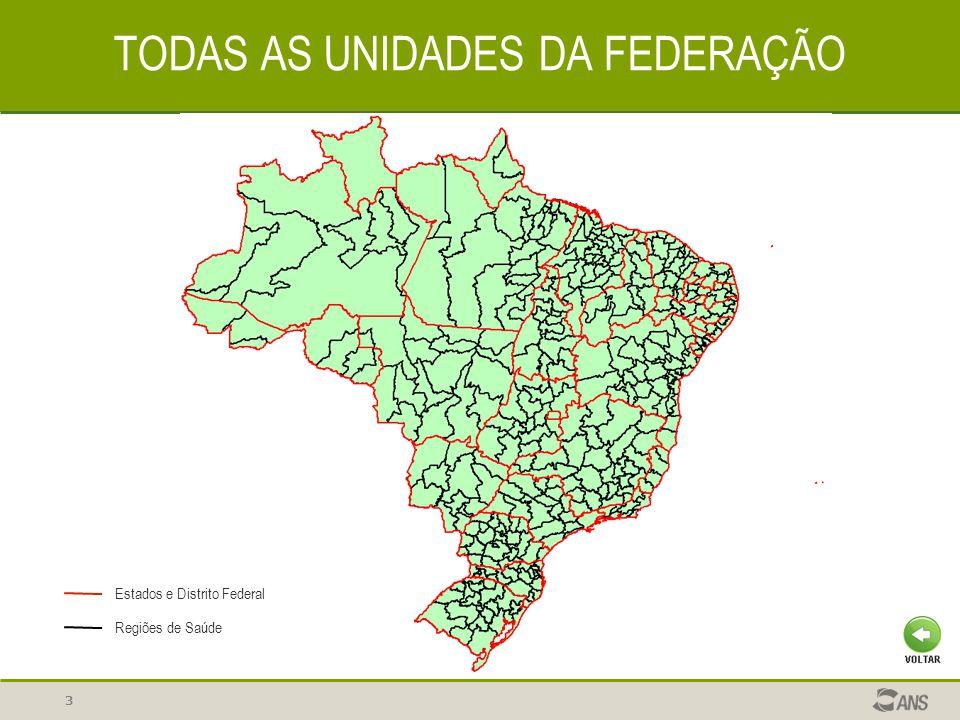 3 TODAS AS UNIDADES DA FEDERAÇÃO Estados e Distrito Federal Regiões de Saúde