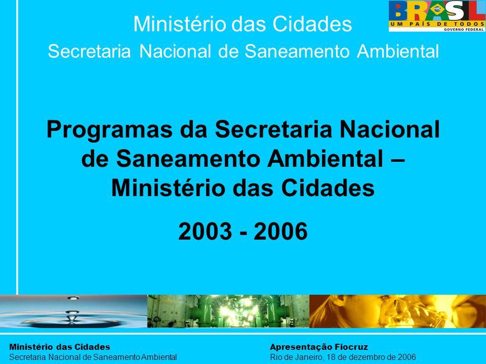 Ministério das Cidades Secretaria Nacional de Saneamento Ambiental Apresentação Fiocruz Rio de Janeiro, 18 de dezembro de 2006 Ministério das Cidades