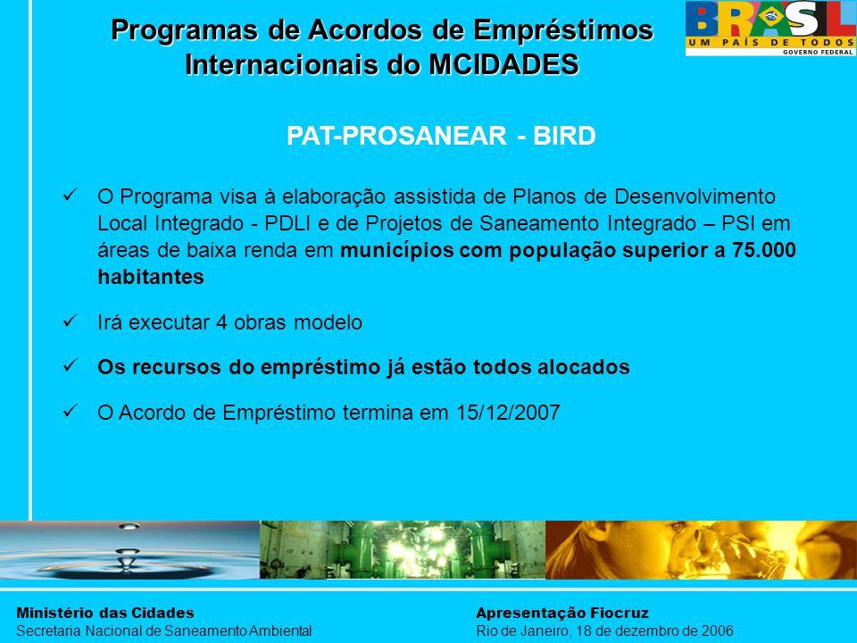 Ministério das Cidades Secretaria Nacional de Saneamento Ambiental Apresentação Fiocruz Rio de Janeiro, 18 de dezembro de 2006 Programas de Acordos de