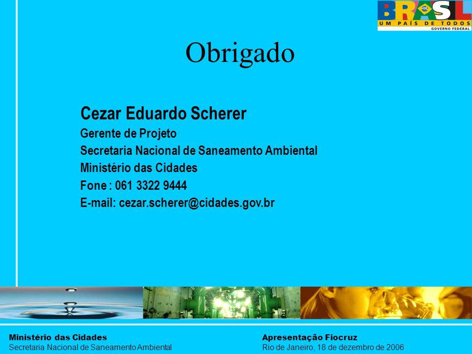 Ministério das Cidades Secretaria Nacional de Saneamento Ambiental Apresentação Fiocruz Rio de Janeiro, 18 de dezembro de 2006 Obrigado Cezar Eduardo