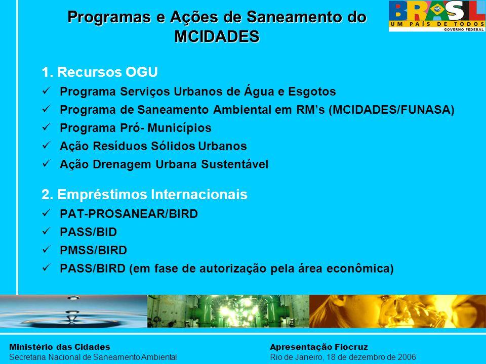 Ministério das Cidades Secretaria Nacional de Saneamento Ambiental Apresentação Fiocruz Rio de Janeiro, 18 de dezembro de 2006 1. Recursos OGU Program