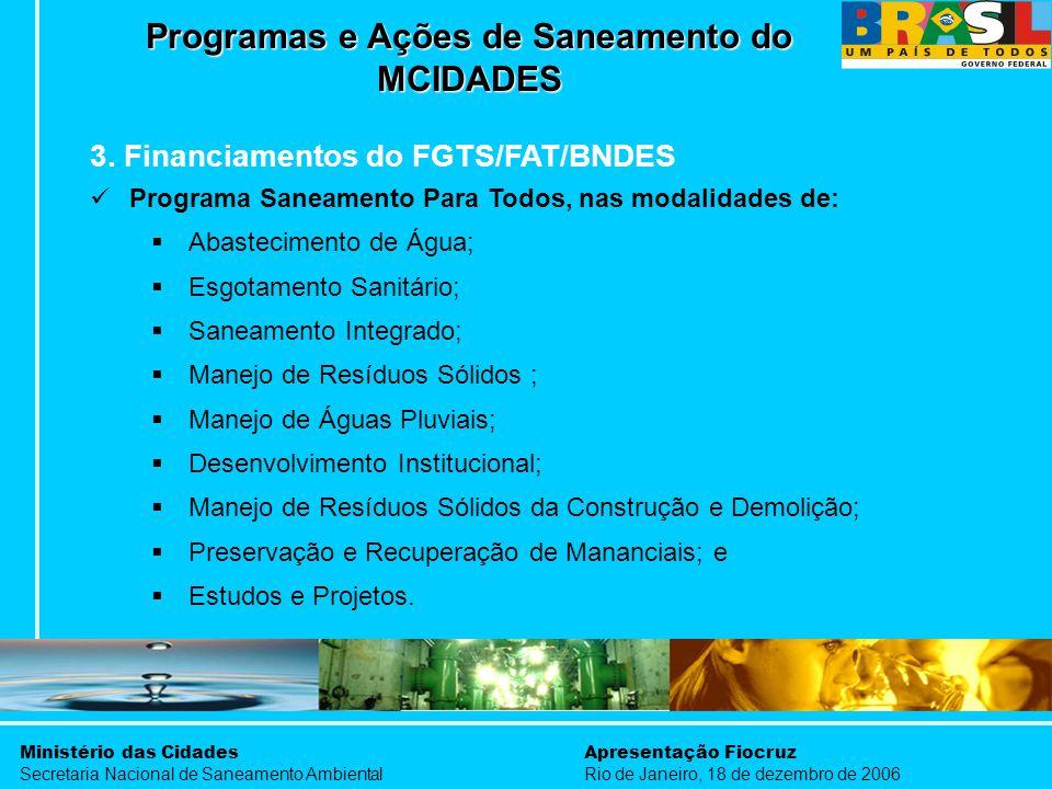 Ministério das Cidades Secretaria Nacional de Saneamento Ambiental Apresentação Fiocruz Rio de Janeiro, 18 de dezembro de 2006 3. Financiamentos do FG