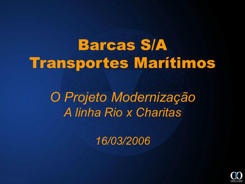 Barcas S/A Transportes Marítimos O Projeto Modernização A linha Rio x Charitas 16/03/2006