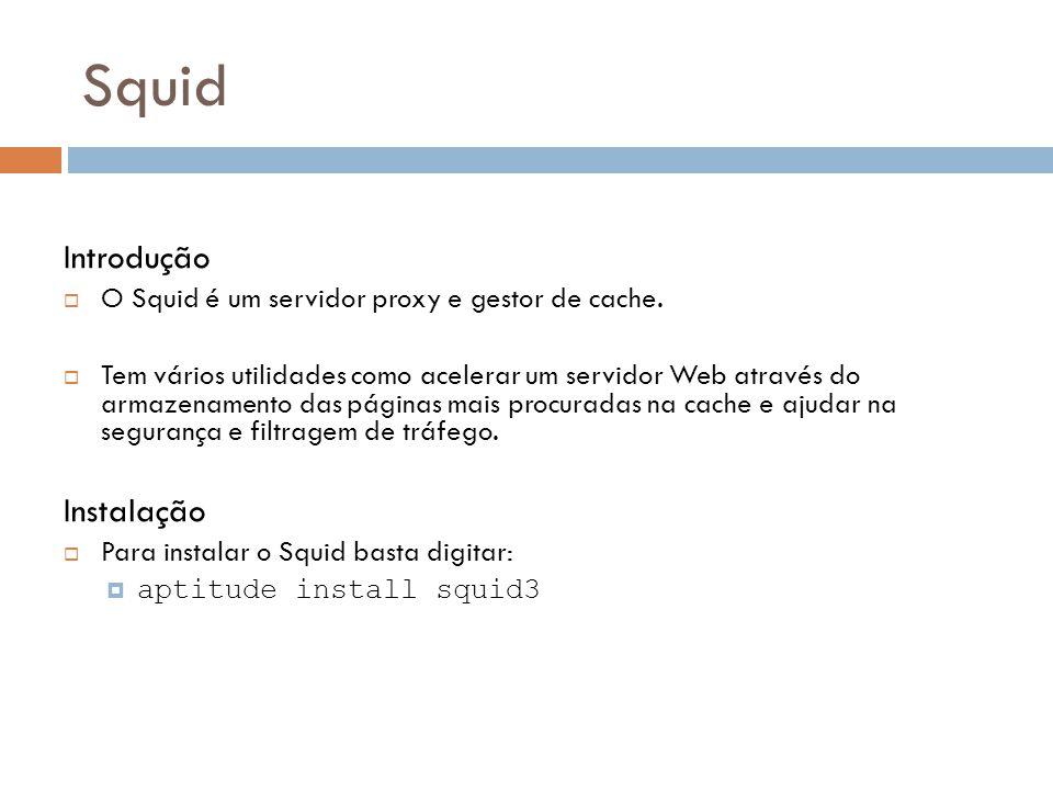 Squid Introdução  O Squid é um servidor proxy e gestor de cache.