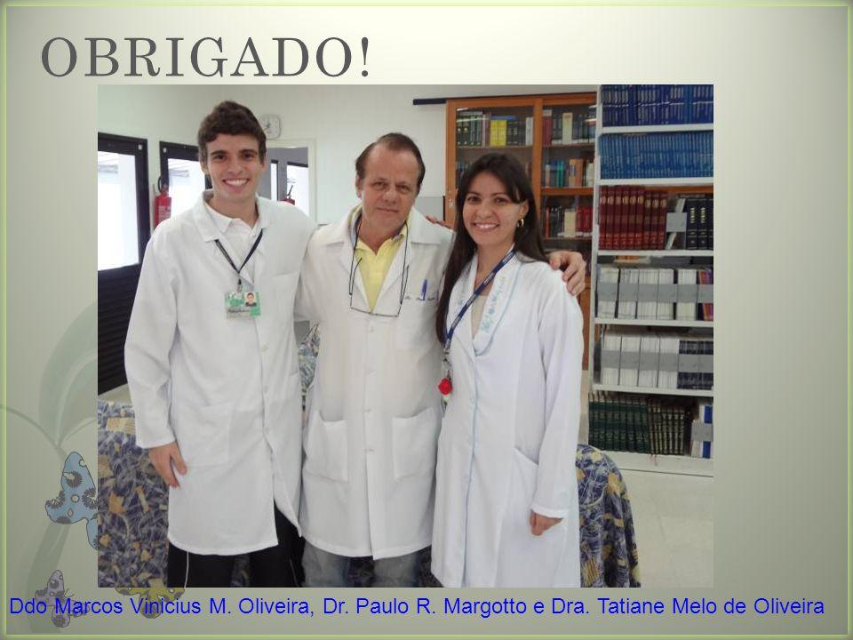 OBRIGADO! Ddo Marcos Vinicius M. Oliveira, Dr. Paulo R. Margotto e Dra. Tatiane Melo de Oliveira