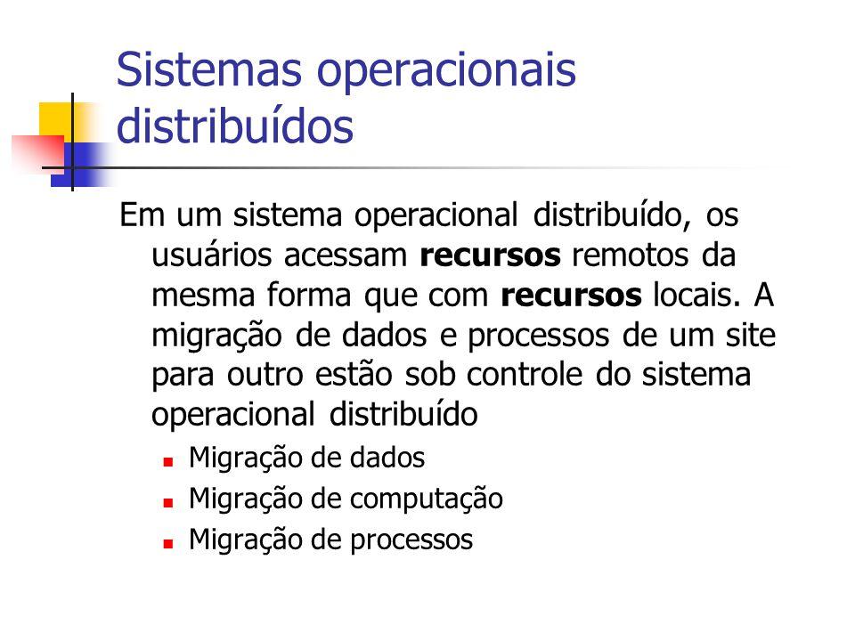 Sistemas operacionais distribuídos Em um sistema operacional distribuído, os usuários acessam recursos remotos da mesma forma que com recursos locais.