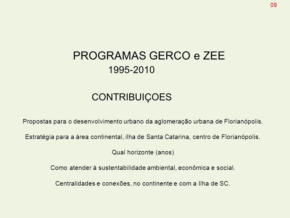 PROGRAMAS GERCO e ZEE 1995-2010 CONTRIBUIÇOES Propostas para o desenvolvimento urbano da aglomeração urbana de Florianópolis. Estratégia para a área c