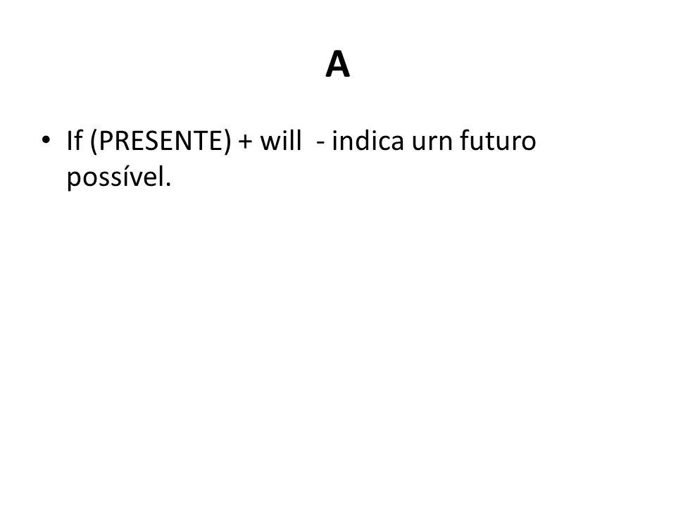 A If (PRESENTE) + will - indica urn futuro possível.