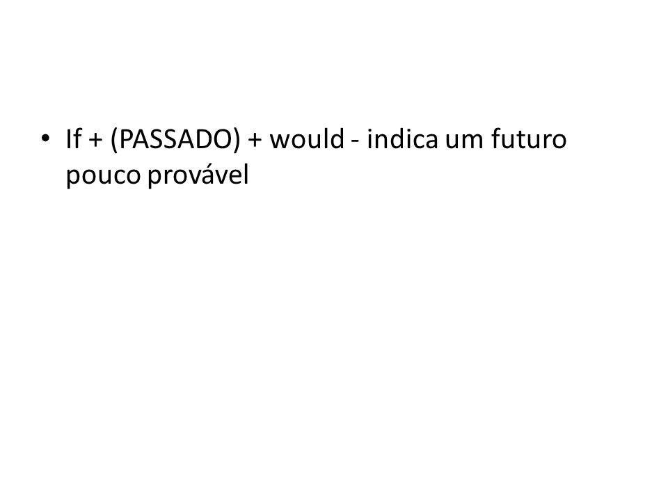 If + (PASSADO) + would - indica um futuro pouco provável