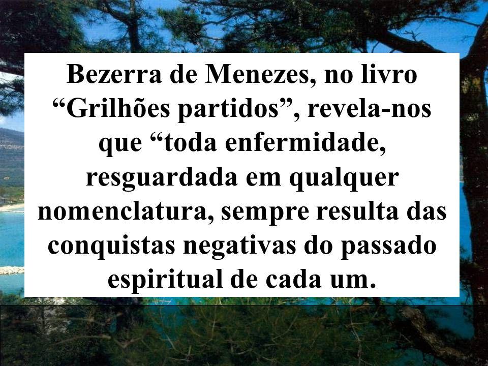 """Bezerra de Menezes, no livro """"Grilhões partidos"""", revela-nos que """"toda enfermidade, resguardada em qualquer nomenclatura, sempre resulta das conquista"""