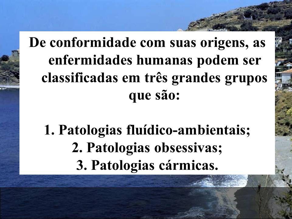 De conformidade com suas origens, as enfermidades humanas podem ser classificadas em três grandes grupos que são: 1.Patologias fluídico-ambientais; 2.