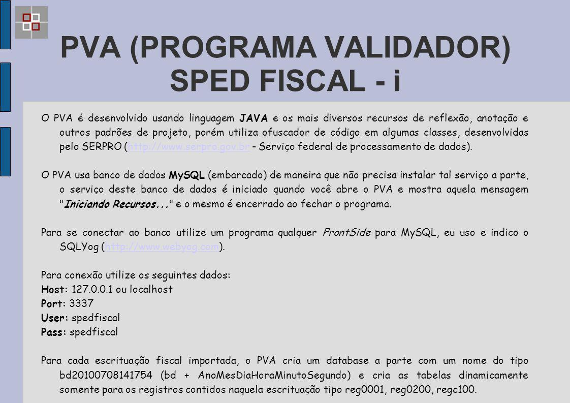 PVA (PROGRAMA VALIDADOR) SPED FISCAL - i O PVA é desenvolvido usando linguagem JAVA e os mais diversos recursos de reflexão, anotação e outros padrões