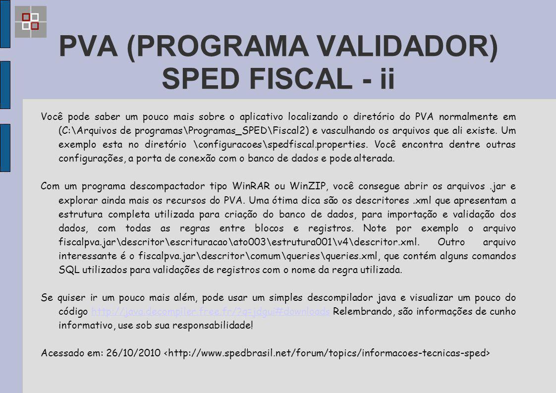 PVA (PROGRAMA VALIDADOR) SPED FISCAL - ii Você pode saber um pouco mais sobre o aplicativo localizando o diretório do PVA normalmente em (C:\Arquivos