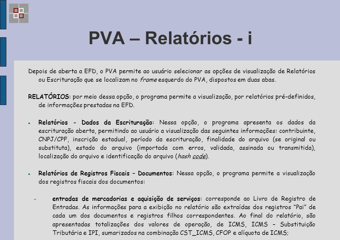 PVA – Relatórios - i Depois de aberta a EFD, o PVA permite ao usuário selecionar as opções de visualização de Relatórios ou Escrituração que se locali