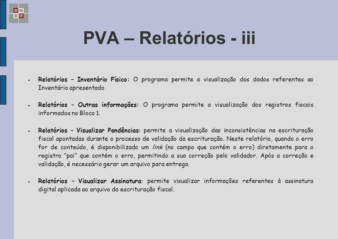 PVA – Relatórios - iii Relatórios – Inventário Físico: O programa permite a visualização dos dados referentes ao Inventário apresentado. Relatórios –