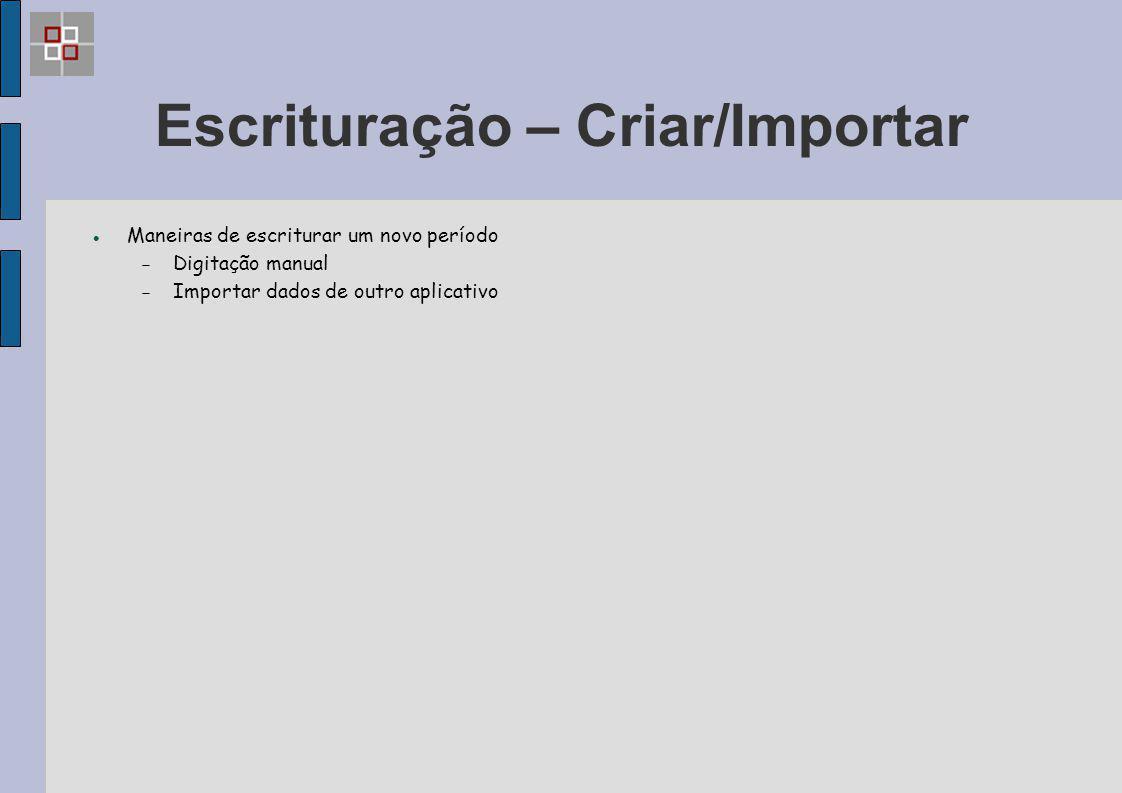 Escrituração – Criar/Importar Maneiras de escriturar um novo período  Digitação manual  Importar dados de outro aplicativo