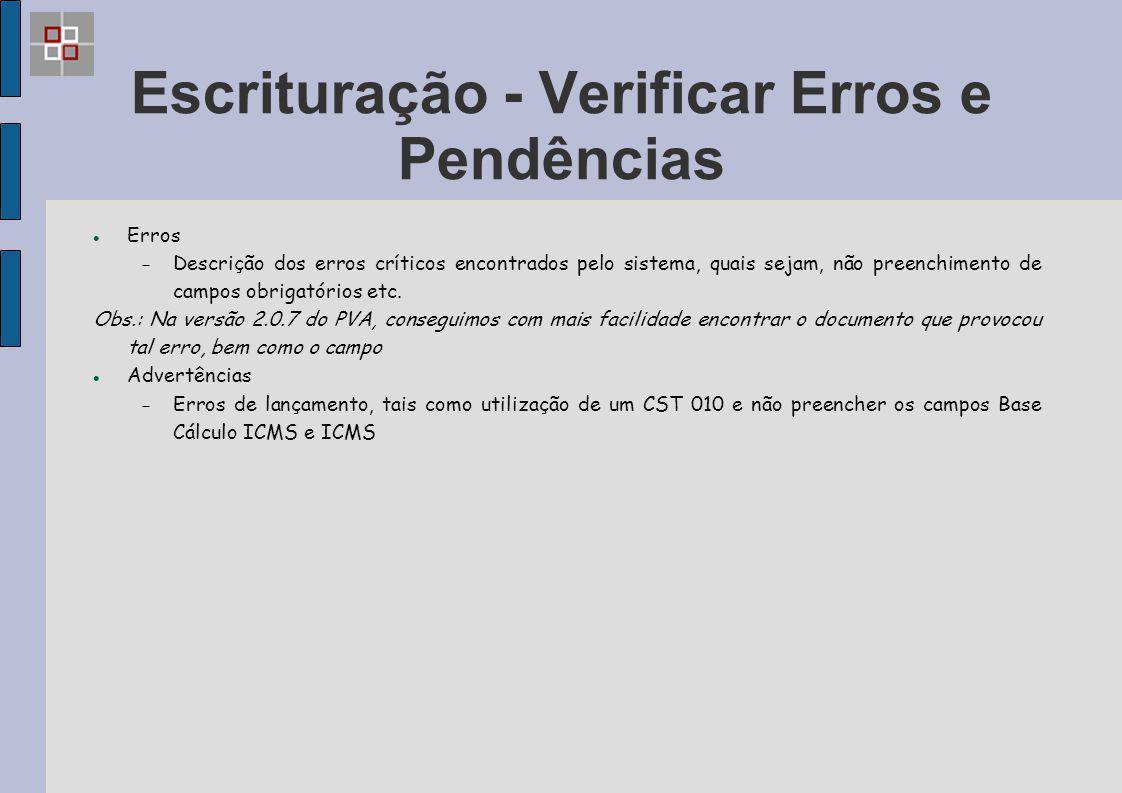 Escrituração - Verificar Erros e Pendências Erros  Descrição dos erros críticos encontrados pelo sistema, quais sejam, não preenchimento de campos ob
