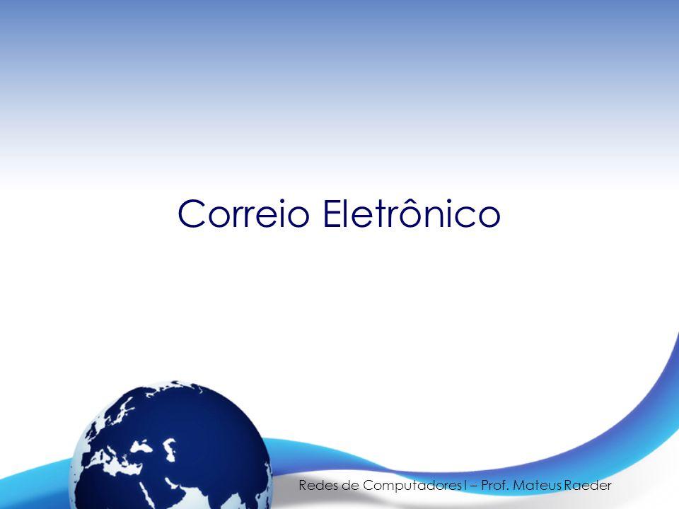 Redes de Computadores I – Prof. Mateus Raeder Correio Eletrônico