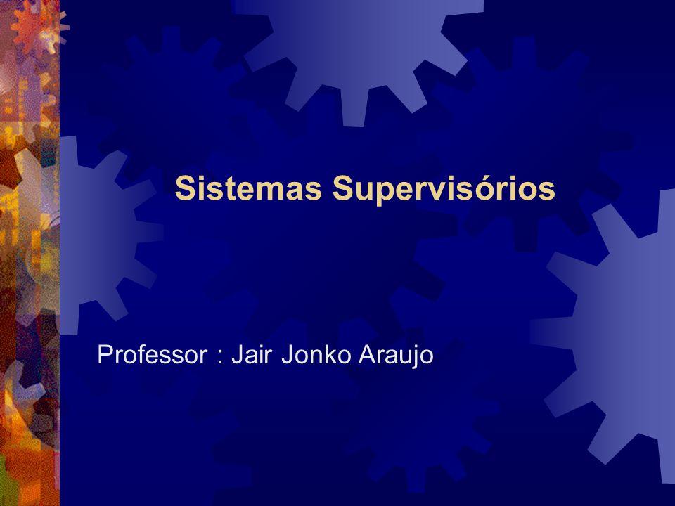 Sistemas Supervisórios Professor : Jair Jonko Araujo