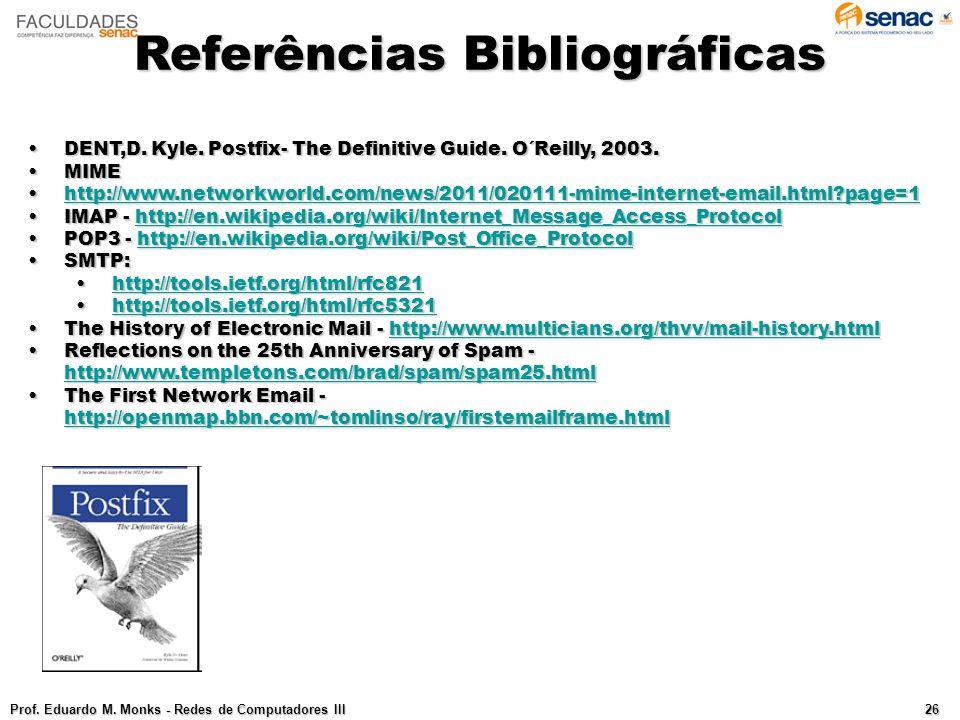 Referências Bibliográficas Prof.Eduardo M. Monks - Redes de Computadores III 26 DENT,D.