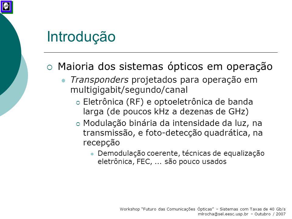"""Workshop """"Futuro das Comunicações Ópticas"""" – Sistemas com Taxas de 40 Gb/s mlrocha@sel.eesc.usp.br – Outubro / 2007 Introdução  Maioria dos sistemas"""