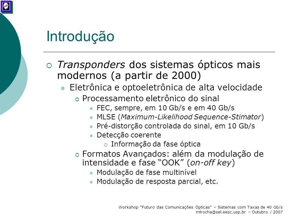 """Workshop """"Futuro das Comunicações Ópticas"""" – Sistemas com Taxas de 40 Gb/s mlrocha@sel.eesc.usp.br – Outubro / 2007 Introdução  Transponders dos sist"""