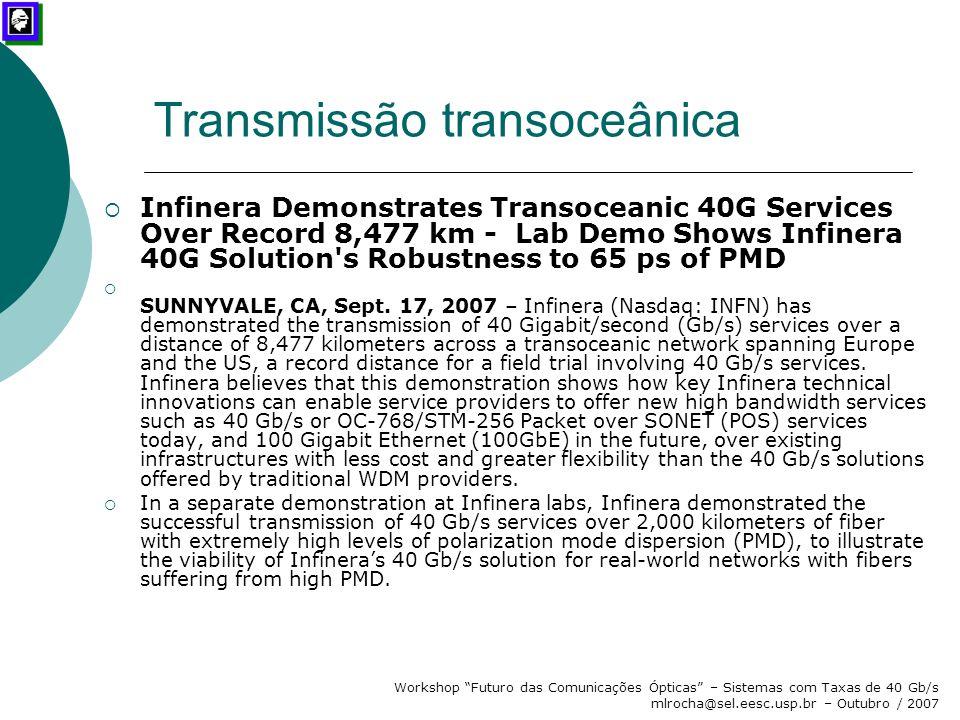 """Workshop """"Futuro das Comunicações Ópticas"""" – Sistemas com Taxas de 40 Gb/s mlrocha@sel.eesc.usp.br – Outubro / 2007 Transmissão transoceânica  Infine"""
