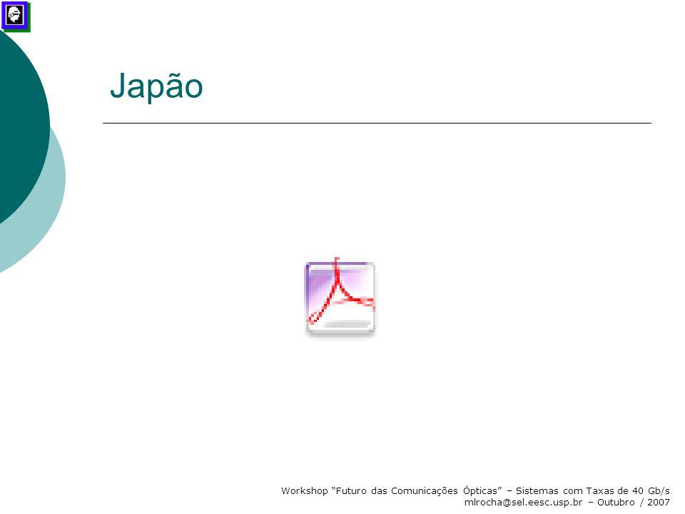 """Workshop """"Futuro das Comunicações Ópticas"""" – Sistemas com Taxas de 40 Gb/s mlrocha@sel.eesc.usp.br – Outubro / 2007 Japão"""