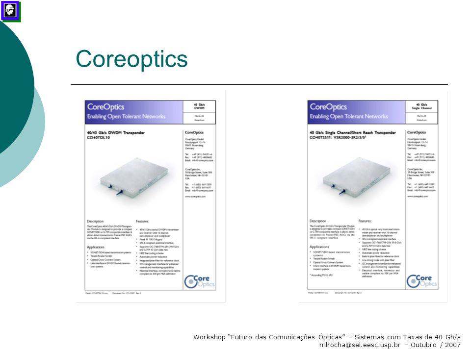 """Workshop """"Futuro das Comunicações Ópticas"""" – Sistemas com Taxas de 40 Gb/s mlrocha@sel.eesc.usp.br – Outubro / 2007 Coreoptics"""