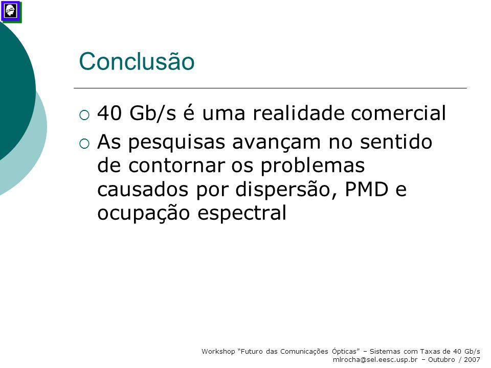 """Workshop """"Futuro das Comunicações Ópticas"""" – Sistemas com Taxas de 40 Gb/s mlrocha@sel.eesc.usp.br – Outubro / 2007 Conclusão  40 Gb/s é uma realidad"""