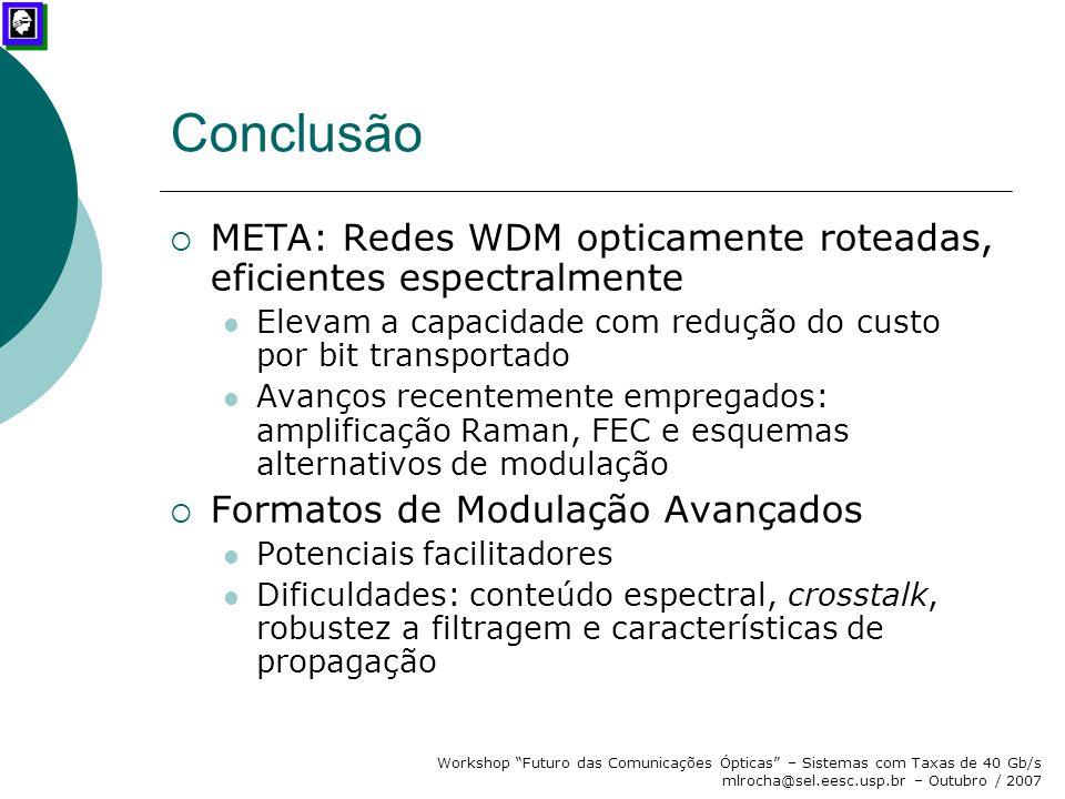 """Workshop """"Futuro das Comunicações Ópticas"""" – Sistemas com Taxas de 40 Gb/s mlrocha@sel.eesc.usp.br – Outubro / 2007 Conclusão  META: Redes WDM optica"""