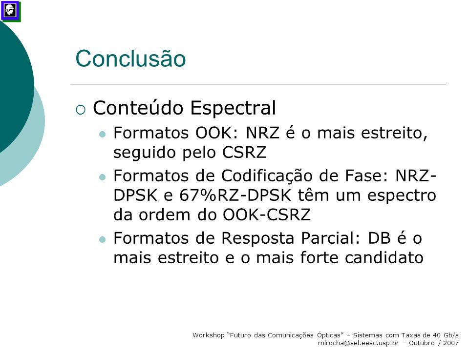 """Workshop """"Futuro das Comunicações Ópticas"""" – Sistemas com Taxas de 40 Gb/s mlrocha@sel.eesc.usp.br – Outubro / 2007 Conclusão  Conteúdo Espectral For"""